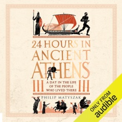 24 Hours in Ancient Athens (Unabridged)
