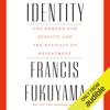 Francis Fukuyama - Identity: The Demand for Dignity and the Politics of Resentment (Unabridged) artwork