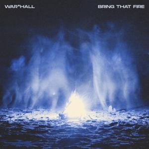 WAR*HALL - Bring That Fire
