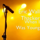 Eric Wall Thacker - When I Was Young