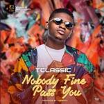T-Classic - Nobody Fine Pass You