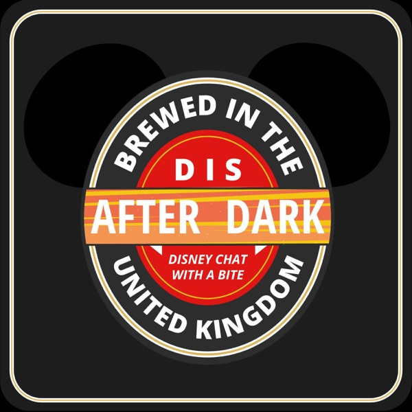 Dis After Dark - A Disney podcast for grown up kids and adults