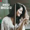 Bheegi Bheegi Si