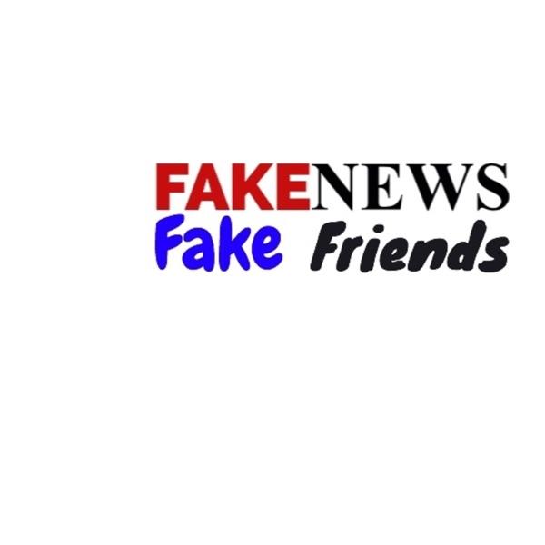 Fake News, Fake Friends