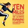 Ten Miles: The Ultimate Running Soundtrack