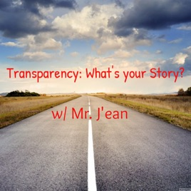 Transparency: What's your Story? w/ Mr  J'ean: Episode 13