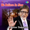 We Believe in Now - A Better Tomorrow