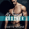 Odette Stone - My Fiancé's Brother: The Navy SEAL Series, Book 1 (Unabridged)  artwork