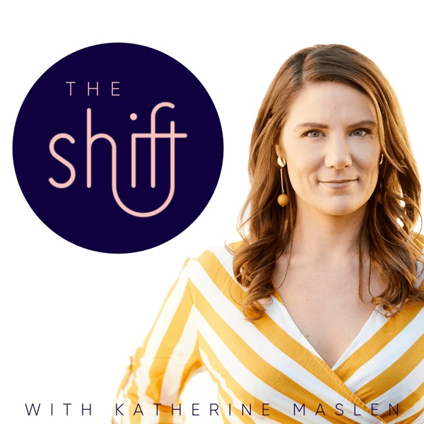 The Shift with Katherine Maslen
