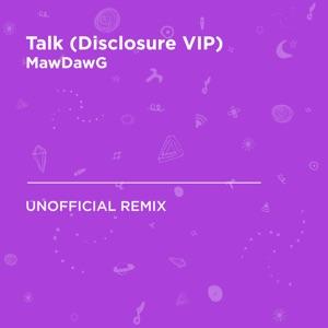 MawDawg - Talk (Disclosure VIP) [Khalid]