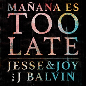 Jesse & Joy & J Balvin - Mañana Es Too Late