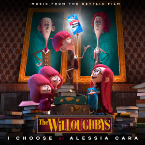 "Alessia Cara - I Choose (From the Netflix Original Film ""The Willoughbys"")"