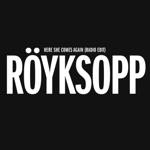 Röyksopp - Here She Comes Again