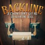 Backline - If Corona Don't Get Me Quarantine Will