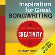 Inspiration for Great Songwriting: For Pop, Rock & Roll, Jazz, Blues, Broadway, and Country Songwriters: A Cheat Sheet Book About Creativity with Form, Lyrics, Music, and More (Unabridged)