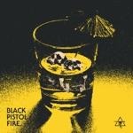 Black Pistol Fire - Pick Your Poison