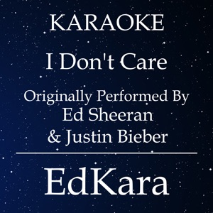 EdKara - I Don't Care (Originally Performed by Ed Sheeran & Justin Bieber) [Karaoke No Guide Melody Version]
