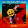 Up to Something - Mayorkun