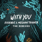 Kaskade & Meghan Trainor - With You (Kaskade Club Mix)