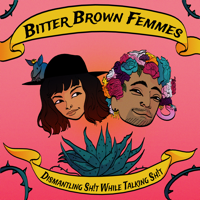 Podcast cover art for Bitter Brown Femmes