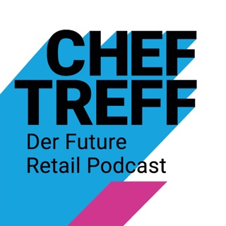 bbc5404f99249a ChefTreff - Der Future Retail Podcast