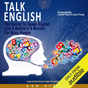 Talk English: The Secret to Speak English Like a Native in 6 Months for Busy People (Unabridged)