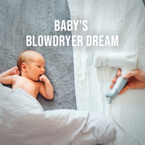 Relaxing White Noise Sounds - Baby's Blowdryer Dream: Mama's Hair-dryer Puts the Little Ones in a Pleasant Deep Sleep