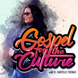 Gospel For The Culture With D Danyelle Thomas