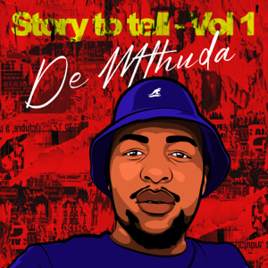 De Mthuda - Story to Tell, Vol. 1