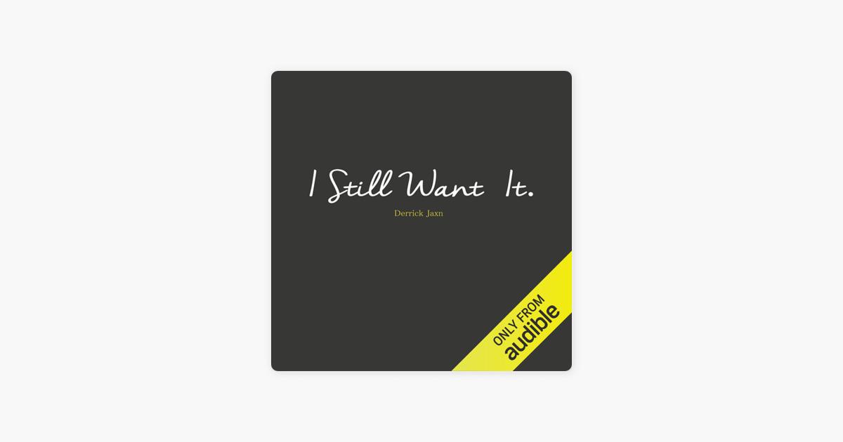 I Still Want It (Unabridged) - Derrick Jaxn