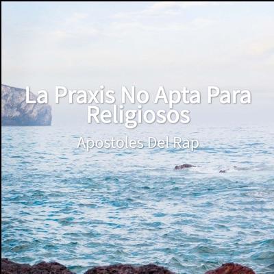 La Praxis No Apta para Religiosos - Single - Apóstoles del Rap