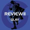 GLAY - REVIEWⅡ 〜BEST OF GLAY〜 bild