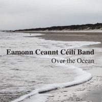 Over the Ocean by Eamonn Ceannt Ceili Band on Apple Music