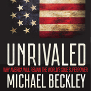 Unrivaled: Why America Will Remain the World's Sole Superpower (Cornell Studies in Security Affairs) (Unabridged)