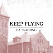 Keep Flying - Bargaining