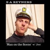 S A Reyners - Man On the Scene (feat. Jinx)