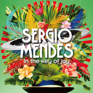 Sergio Mendes - In the Key of Joy (Deluxe Edition)