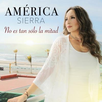 No Es Tan Sólo la Mitad - Single - América Sierra