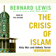 The Crisis of Islam: Holy War and Unholy Terror (Unabridged)