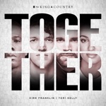 for KING & COUNTRY, Tori Kelly & Kirk Franklin - TOGETHER