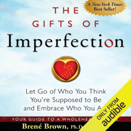The Gifts of Imperfection: Let Go of Who You Think You're Supposed to Be and Embrace Who You Are (Unabridged) - Brené Brown MP3 Download