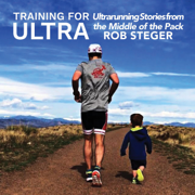 Training for Ultra: Ultra Running Stories from the Middle of the Pack (Unabridged)