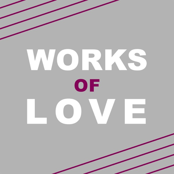 Works of Love podcast show image