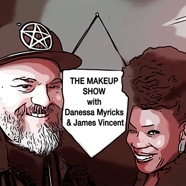 The Makeup Show Podcast With Danessa Myricks & James Vincent