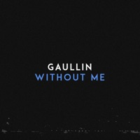 Without Me (Record Mix) - GAULLIN