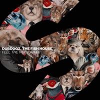 Feel the Vibe (Uh Uh) - DUBDOGZ - THE FISH HOUSE