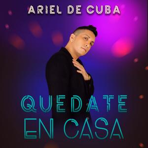 Ariel de Cuba - Quédate en casa