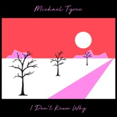 Michael Tyree - I Don't Know Why