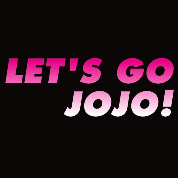 Let's Go JoJo - The Weekly JoJo's Bizarre Adventure Podcast