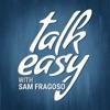 Talk Easy with Sam Fragoso
